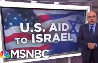 How-Much-Aid-Does-The-U.S.-Send-To-Israel-Velshi-Ruhle-MSNBC